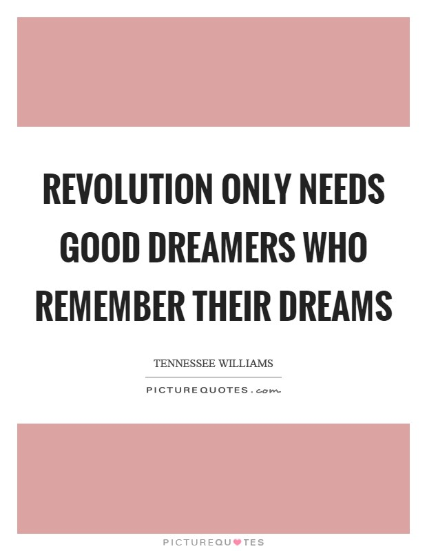 Revolution only needs good dreamers who remember their dreams Picture Quote #1