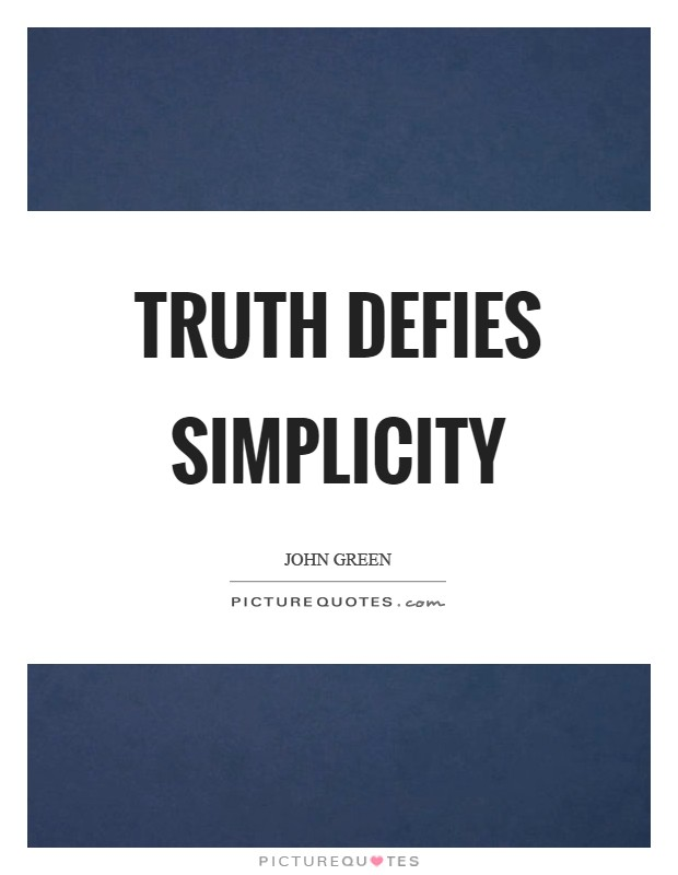 Truth defies simplicity Picture Quote #1