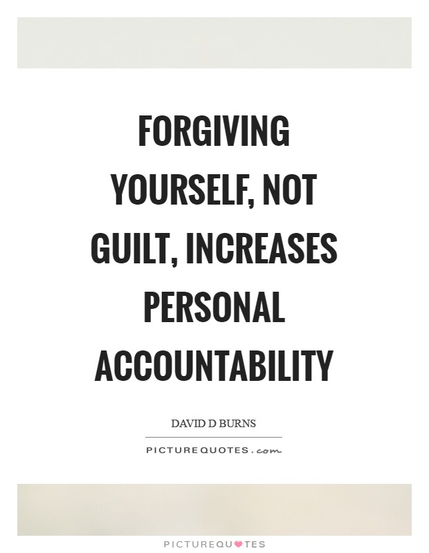 Forgiving yourself, not guilt, increases personal accountability Picture Quote #1