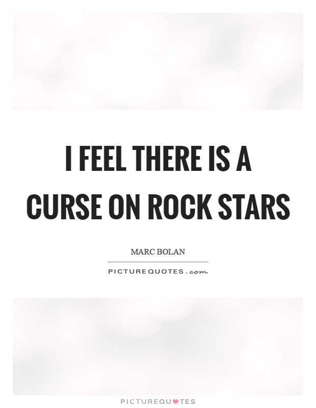 I feel there is a curse on rock stars Picture Quote #1