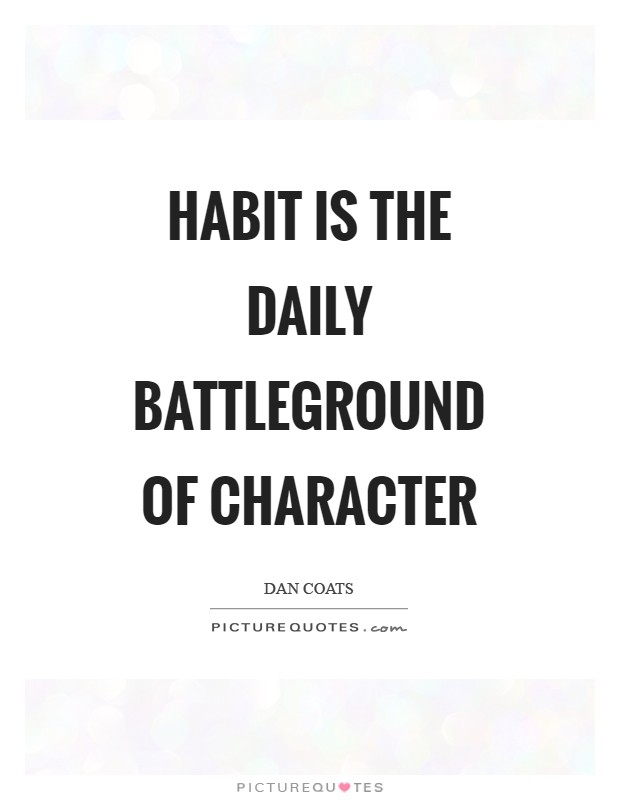 Habit is the daily battleground of character Picture Quote #1