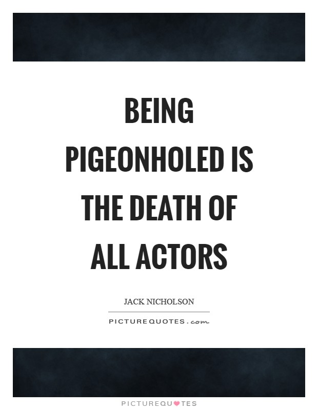 Being pigeonholed is the death of all actors Picture Quote #1