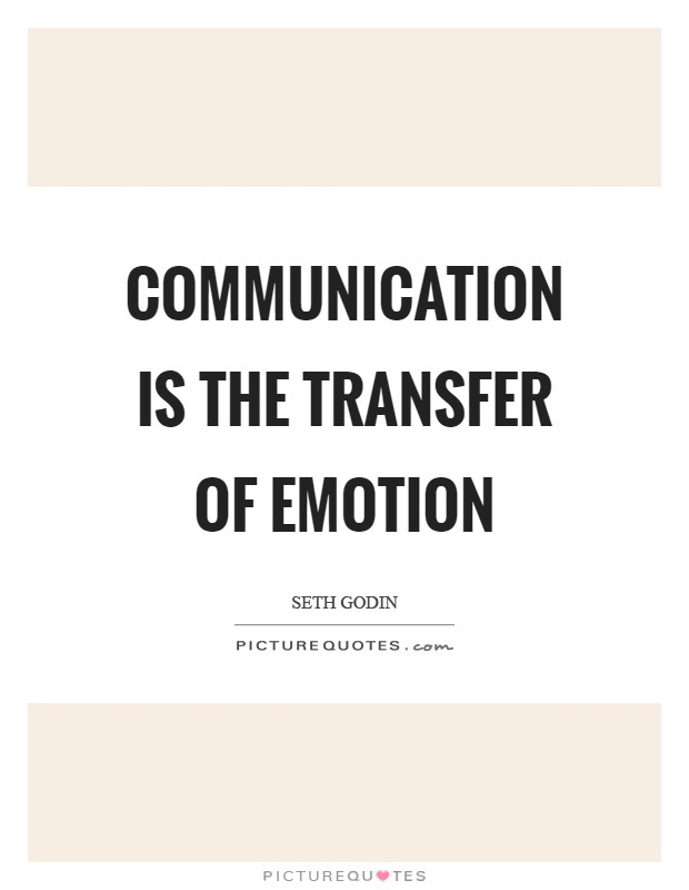 Communication is the transfer of emotion Picture Quote #1