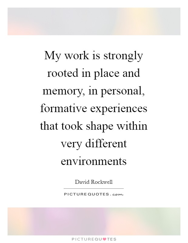 My work is strongly rooted in place and memory, in personal, formative experiences that took shape within very different environments Picture Quote #1