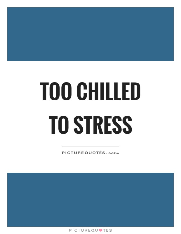 Too chilled to stress Picture Quote #1