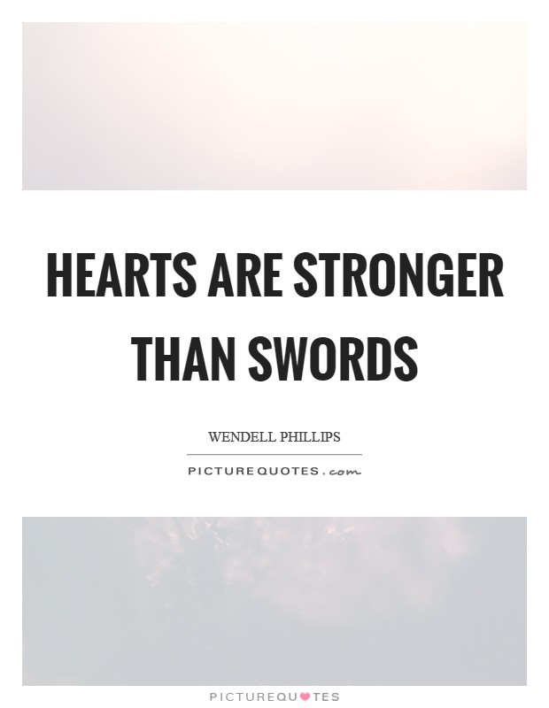 Hearts are stronger than swords Picture Quote #1