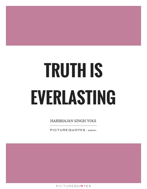 Truth is everlasting Picture Quote #1