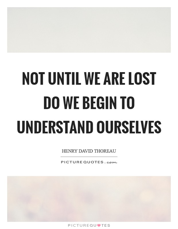 Not until we are lost do we begin to understand ourselves Picture Quote #1