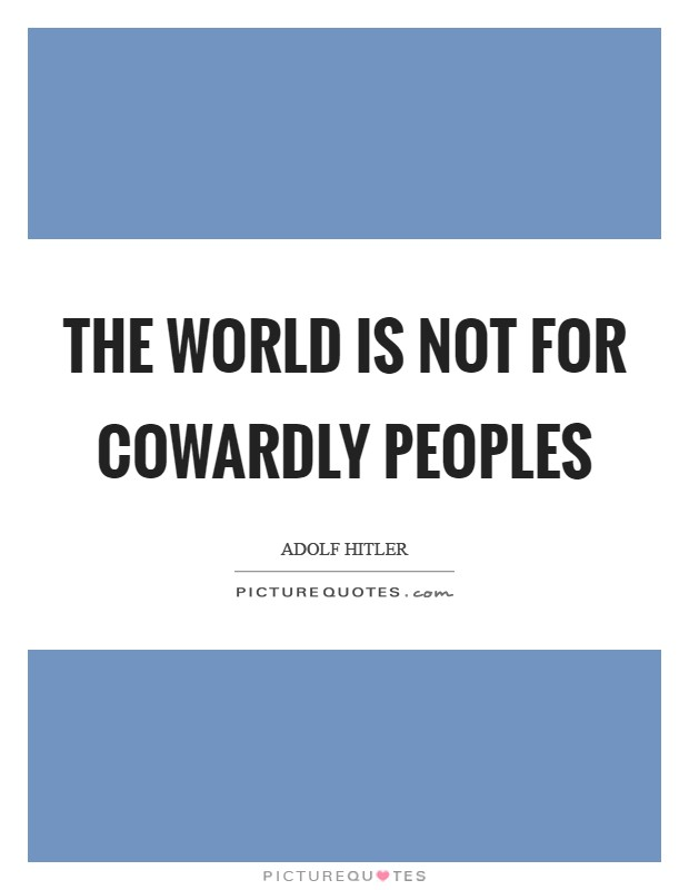 The world is not for cowardly peoples Picture Quote #1