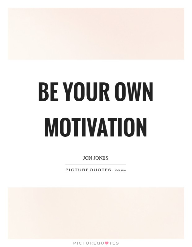Be your own motivation Picture Quote #1