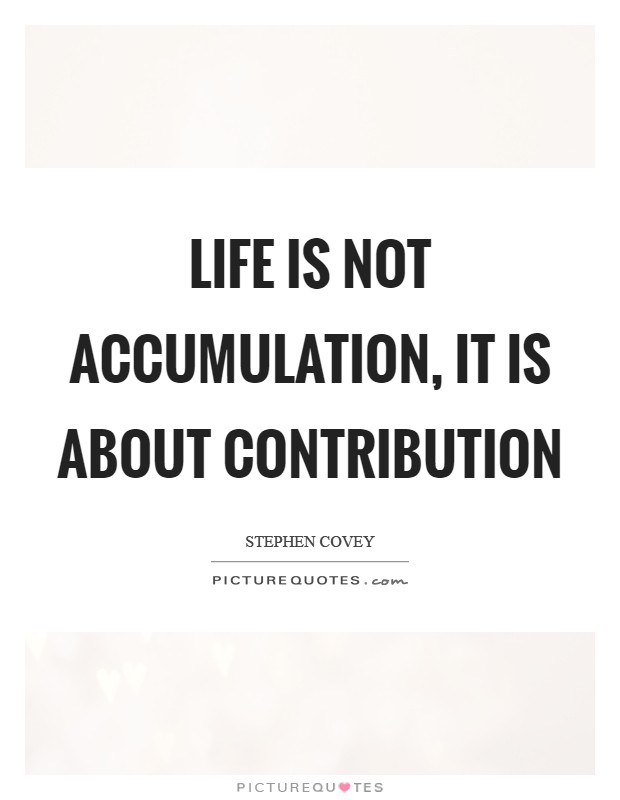 Life is not accumulation, it is about contribution Picture Quote #1