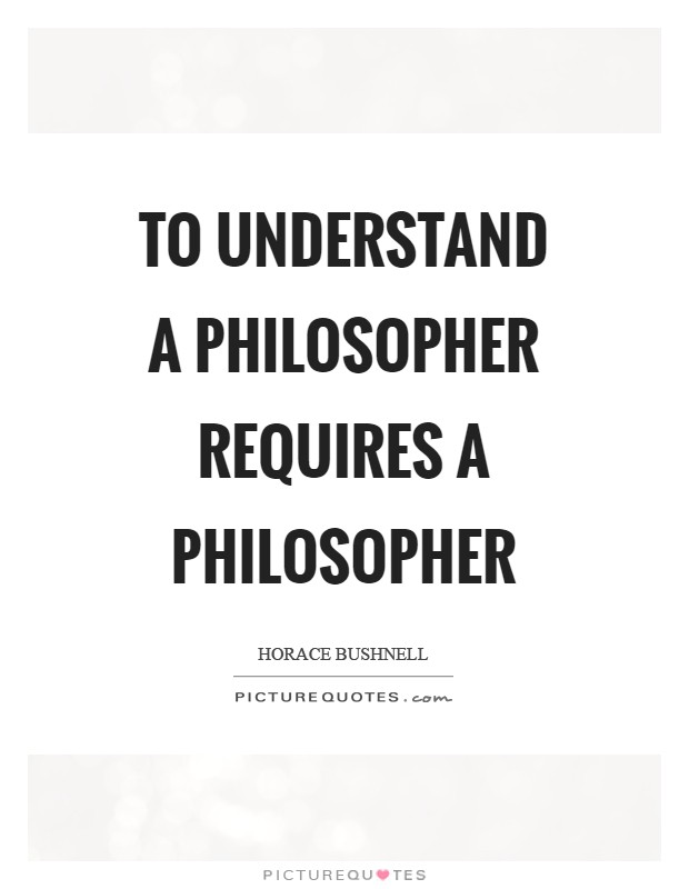 To understand a philosopher requires a philosopher Picture Quote #1