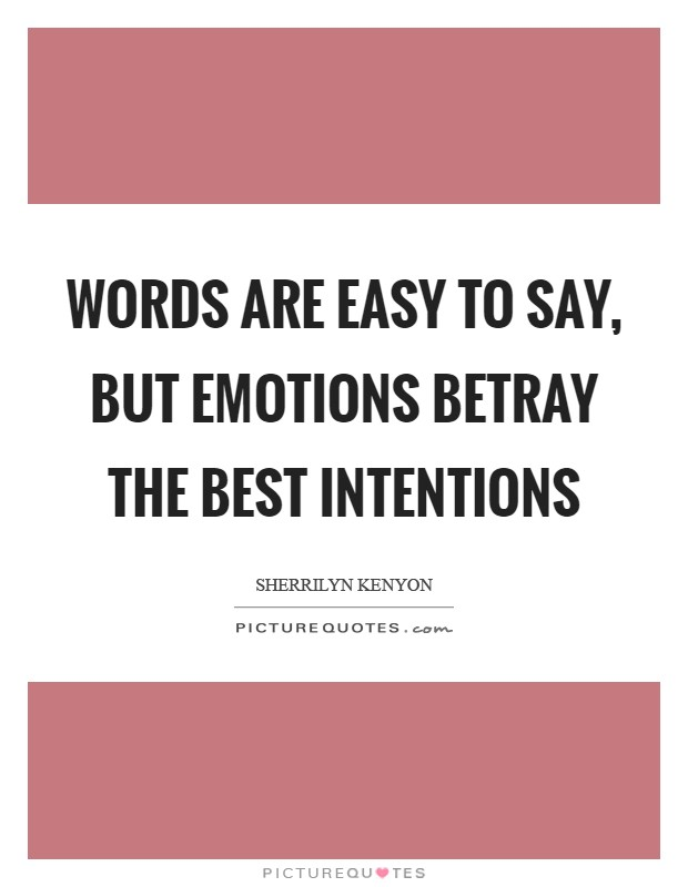Words are easy to say, but emotions betray the best intentions Picture Quote #1
