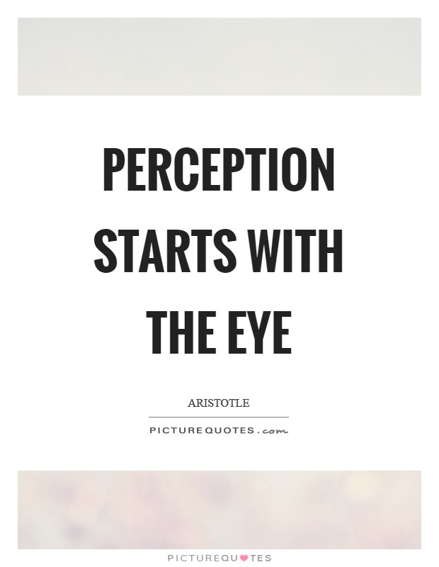 Perception starts with the eye Picture Quote #1