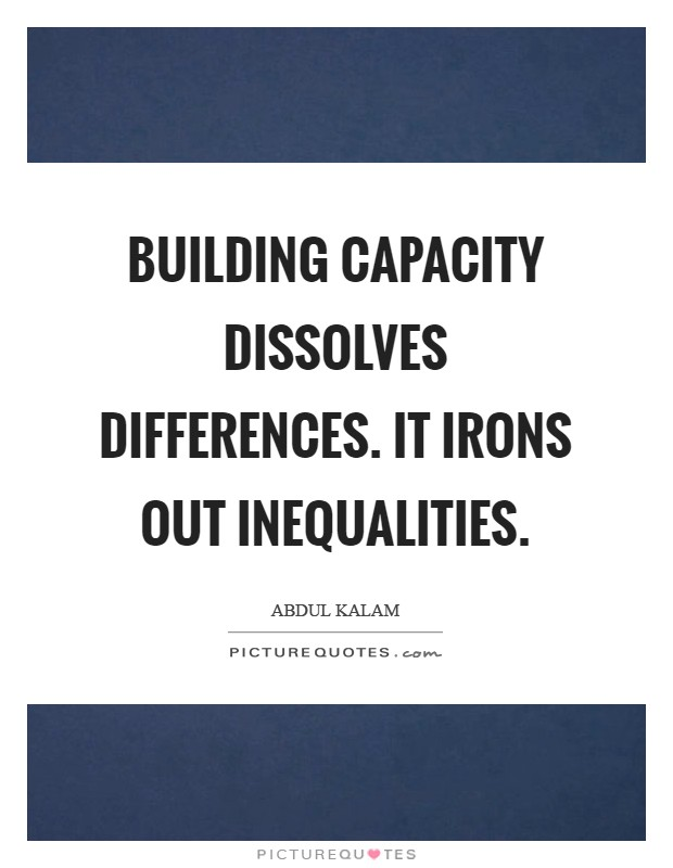 Building capacity dissolves differences. It irons out inequalities Picture Quote #1