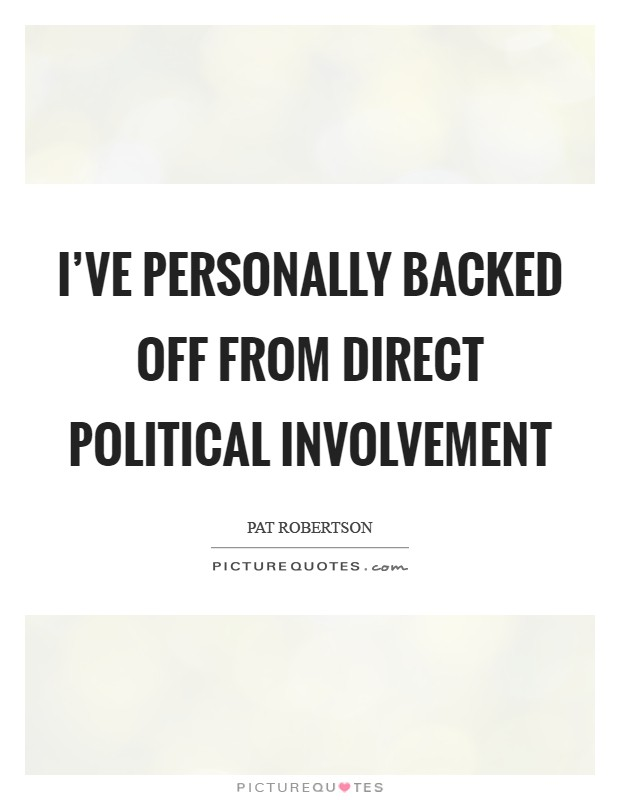 I've personally backed off from direct political involvement Picture Quote #1