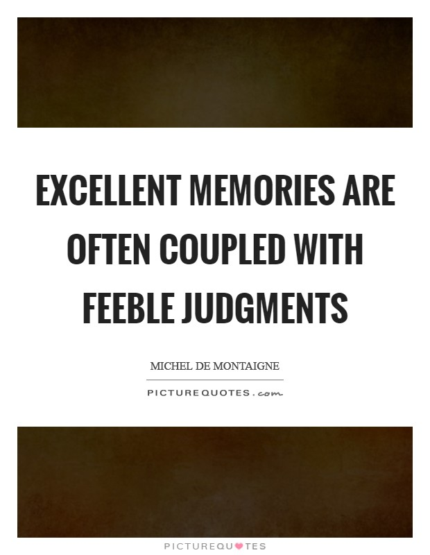 Excellent memories are often coupled with feeble judgments Picture Quote #1