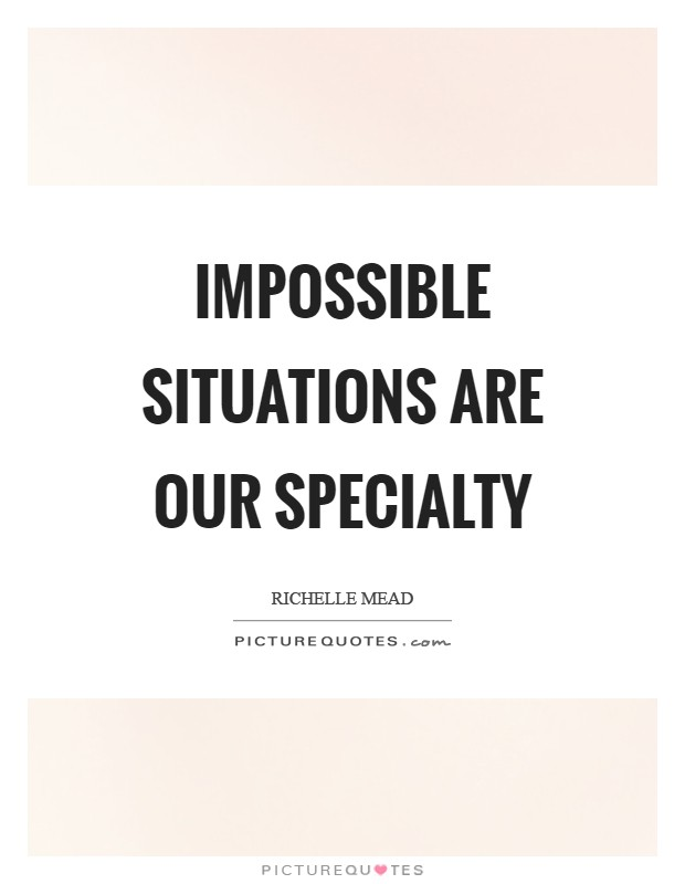 Impossible situations are our specialty Picture Quote #1