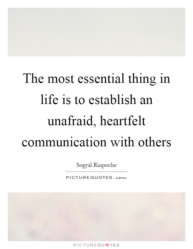 The most essential thing in life is to establish an unafraid, heartfelt communication with others Picture Quote #1