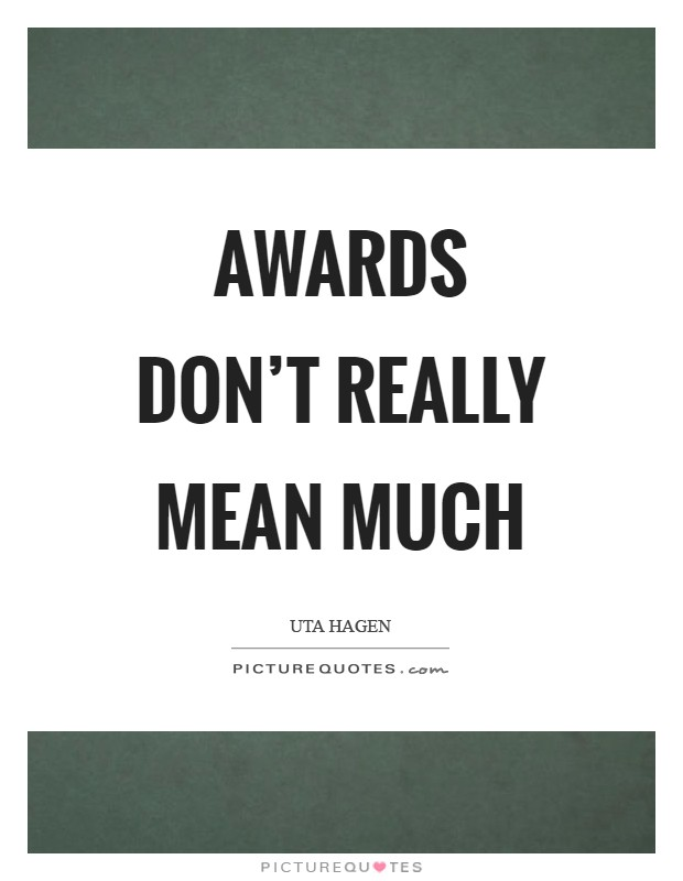 Awards don't really mean much Picture Quote #1