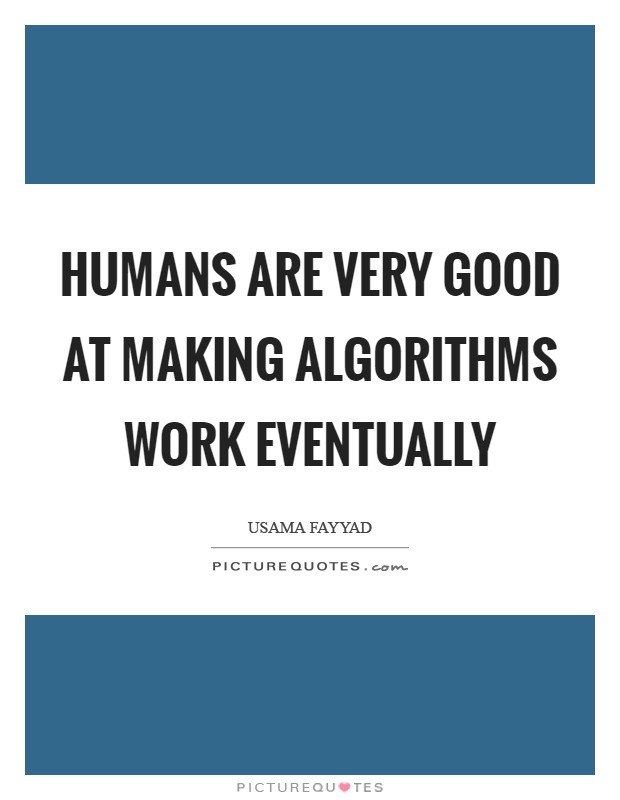 Humans are very good at making algorithms work eventually Picture Quote #1