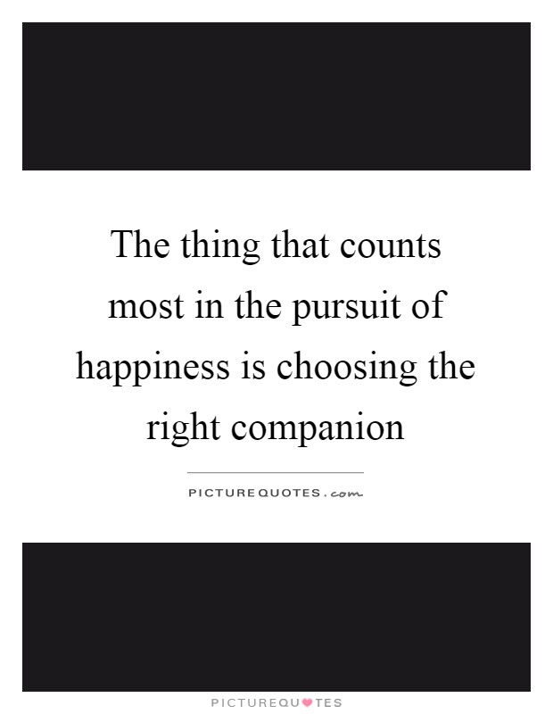 The thing that counts most in the pursuit of happiness is choosing the right companion Picture Quote #1