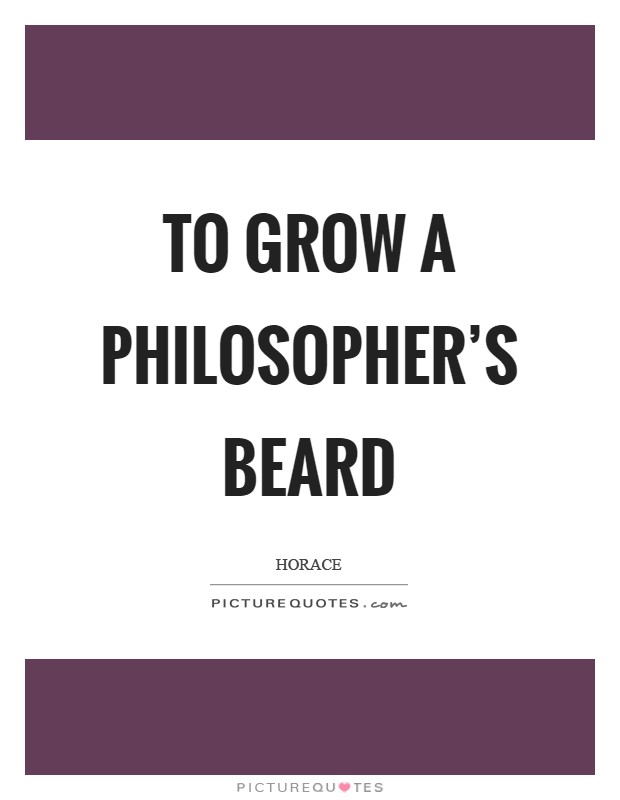 To grow a philosopher's beard Picture Quote #1