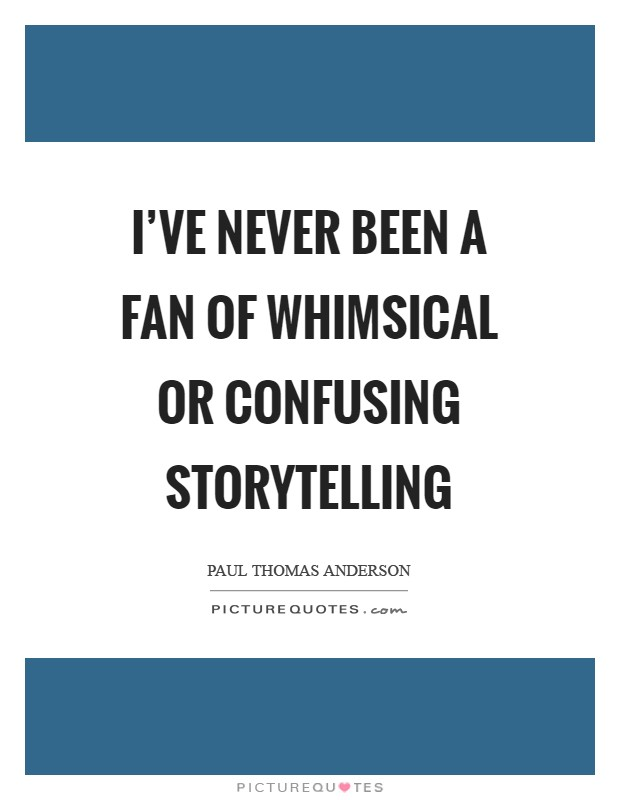 I've never been a fan of whimsical or confusing storytelling Picture Quote #1
