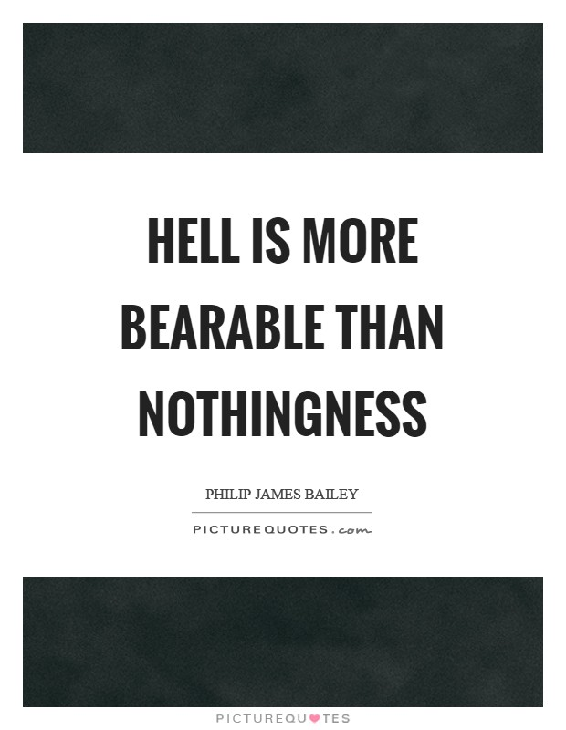 Hell is more bearable than nothingness Picture Quote #1