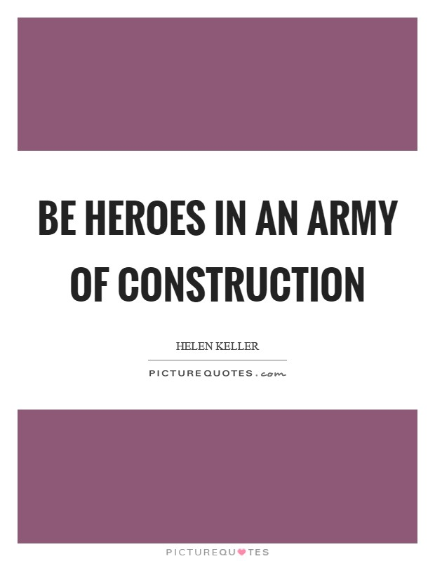 Be heroes in an army of construction Picture Quote #1