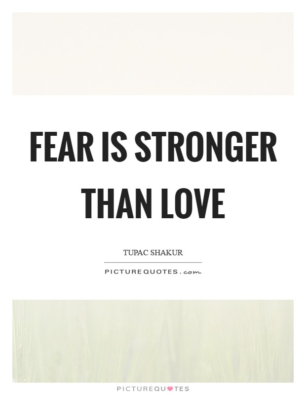 Fear is stronger than love Picture Quote #1