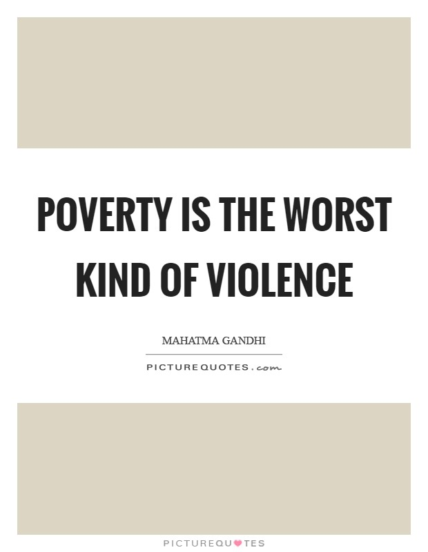 Poverty is the worst kind of violence Picture Quote #1
