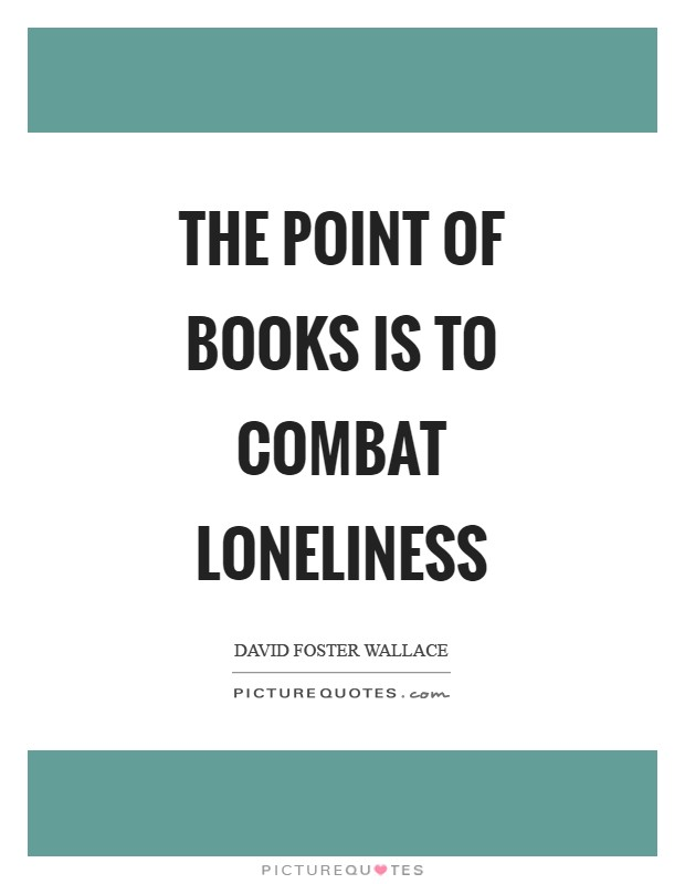 The point of books is to combat loneliness Picture Quote #1