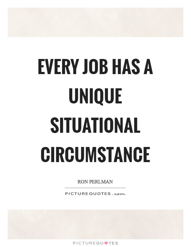 Every job has a unique situational circumstance Picture Quote #1
