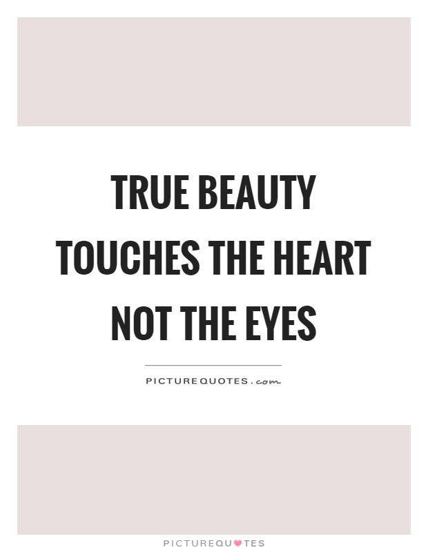 True beauty touches the heart not the eyes Picture Quote #1