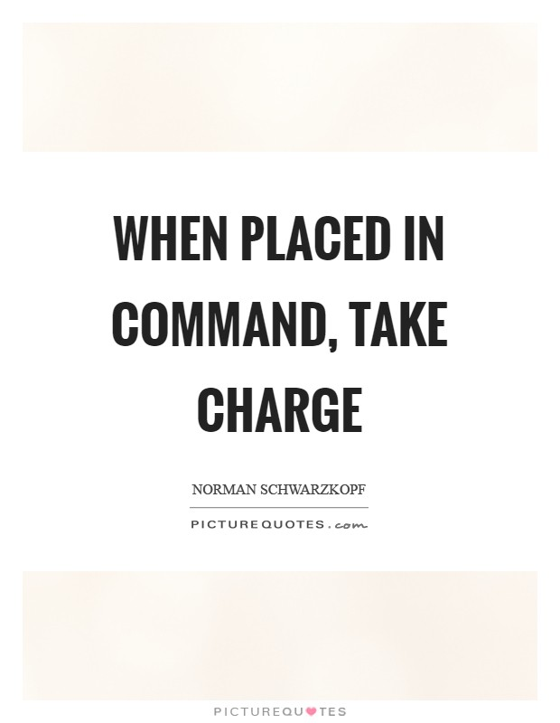 When placed in command, take charge Picture Quote #1