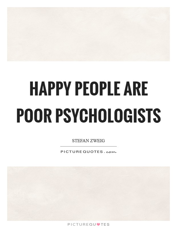 Happy people are poor psychologists Picture Quote #1