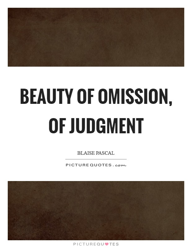 Beauty of omission, of judgment Picture Quote #1