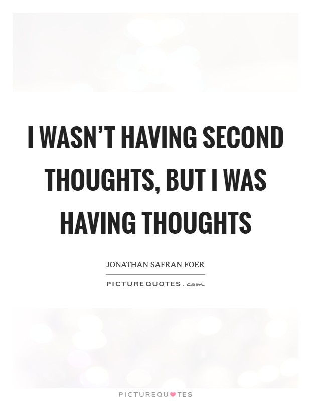 I wasn't having second thoughts, but I was having thoughts Picture Quote #1