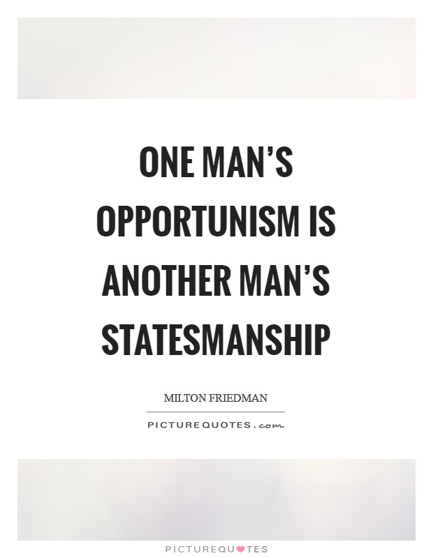 One man's opportunism is another man's statesmanship Picture Quote #1