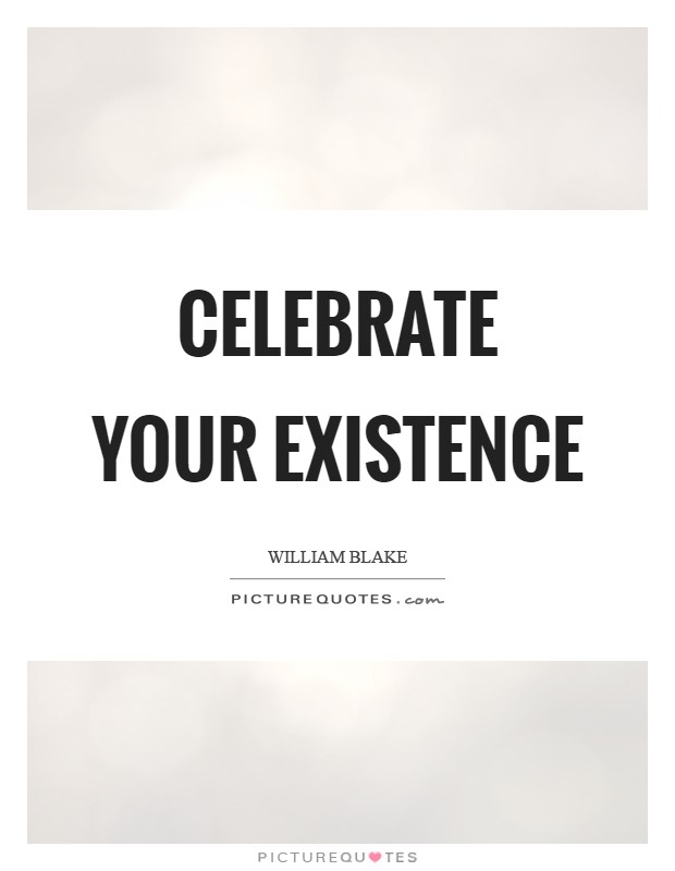 Celebrate your existence Picture Quote #1