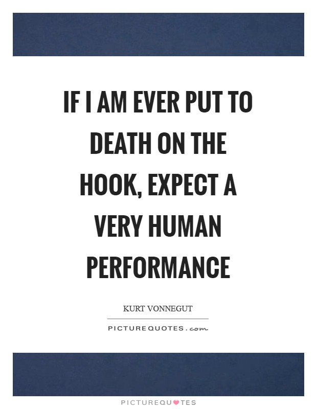If I am ever put to death on the hook, expect a very human performance Picture Quote #1
