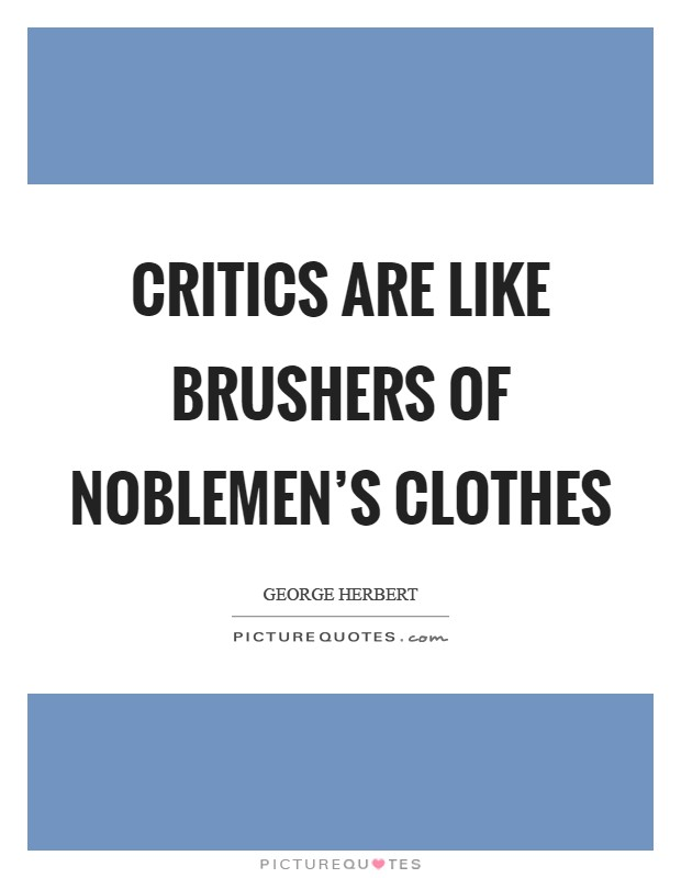 Critics are like brushers of noblemen's clothes Picture Quote #1