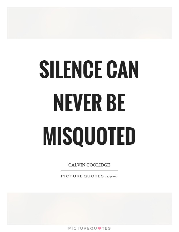 Silence can never be misquoted Picture Quote #1
