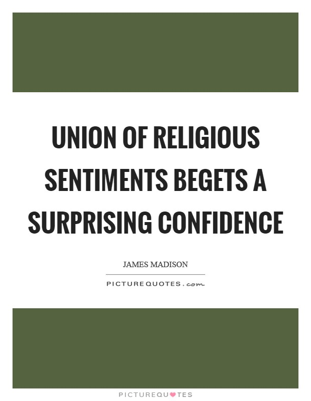 Union of religious sentiments begets a surprising confidence Picture Quote #1