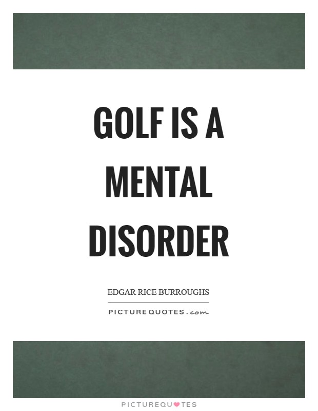 Golf is a mental disorder Picture Quote #1
