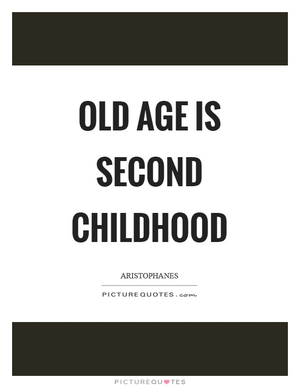 Old age is second childhood Picture Quote #1