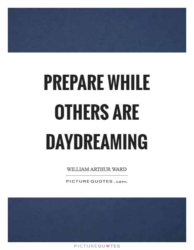 Prepare while others are daydreaming Picture Quote #1