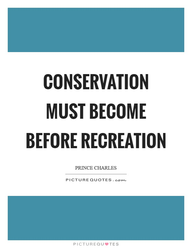 Conservation must become before recreation Picture Quote #1