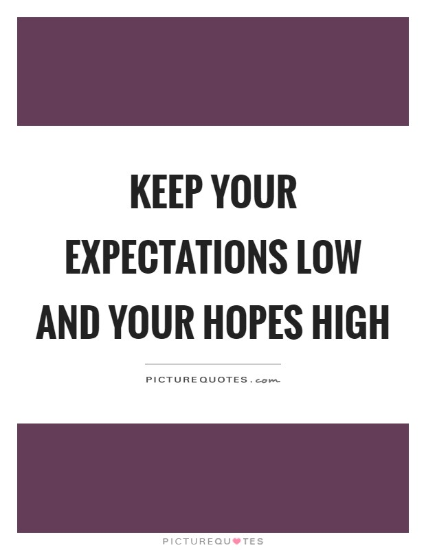 Keep your expectations low and your hopes high Picture Quote #1